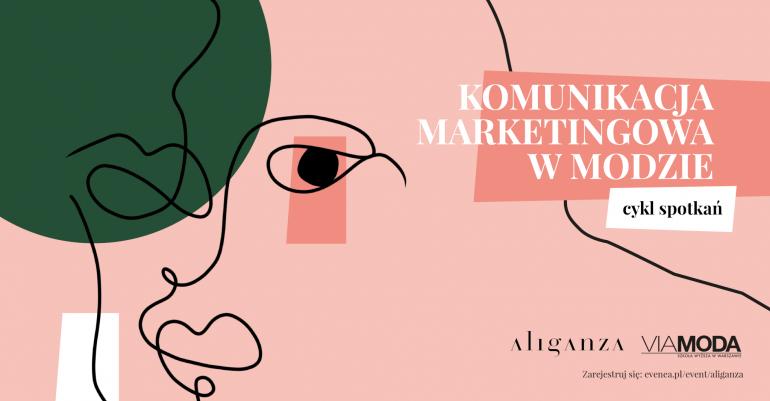 Komunikacja Marketingowa w Modzie – cykl spotkań ALIGANZA x VIAMODA