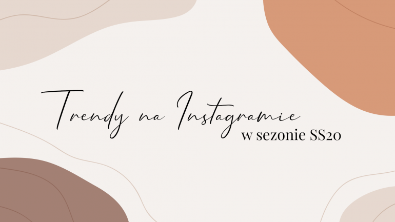 TRENDY na Instagramie w sezonie wiosna/lato 2020