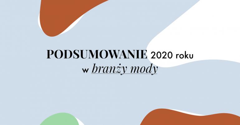 PODSUMOWANIE 2020 ROKU W BRANŻY MODY